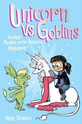 Unicorn vs. Goblins (Phoebe and Her Unicorn Series Book 3) Another Phoebe and Her Unicorn Adventure by Dana Simpson