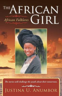 The African Girl African Folklores by Justina U Anumbor