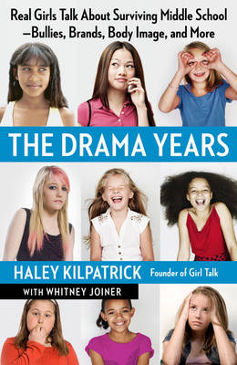 The Drama Years Real Girls Talk About Surviving Middle School - Bullies, Brands, Body Image, and More by Haley Kilpatrick, Whitney Joiner