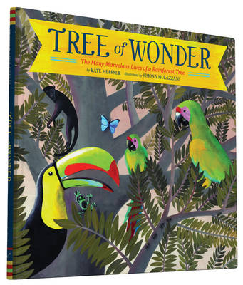 Tree of Wonder The Many Marvelous Lives of a Rainforest Tree by Kate Messner