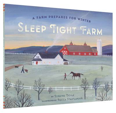 Sleep Tight Farm A Farm Prepares for Winter by Eugenie F. Doyle