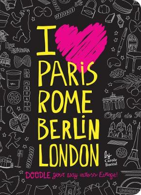 I Love Paris, Rome, Berlin, London Doodle Your Way Across Europe! by Carole Boreal