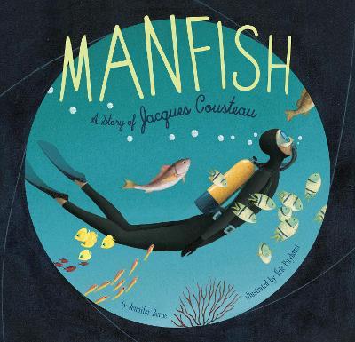 Manfish A Story of Jacques Cousteau by Jennifer Berne