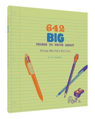 642 Big Things to Write About: Young Writer's Edition by 826 Valencia