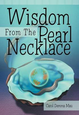Wisdom from the Pearl Necklace by Carol Demma Mau