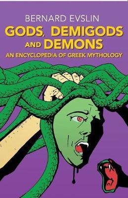 Gods, Demigods and Demons An Encyclopedia of Greek Mythology by Bernard Evslin