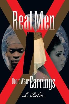Real Men Don't Wear Earrings by L Robin