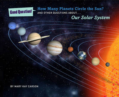 How Many Planets Circle the Sun? And Other Questions About Our Solar System by Mary Kay Carson