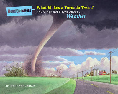 What Makes a Tornado Twist? And Other Questions About Weather by Mary Kay Carson