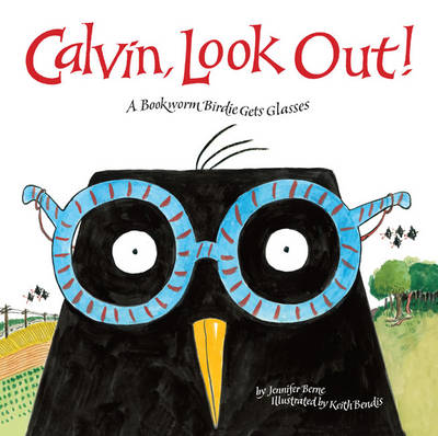 Calvin, Look Out! A Bookworm Birdie Gets Glasses by Jennifer Berne