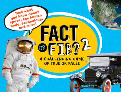 Fact or Fib? 2 A Challenging Game of True or False by Kathy Furgang