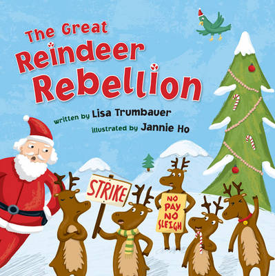 The Great Reindeer Rebellion by Lisa Trumbauer