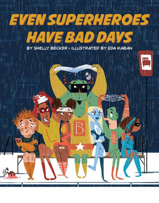 Even Superheroes Have Bad Days by Shelly Becker