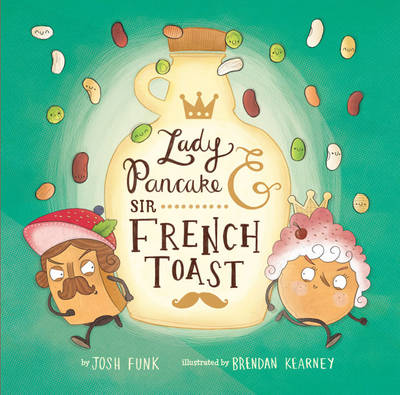 Lady Pancake & Sir French Toast by Josh Funk