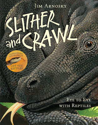 Slither and Crawl Eye to Eye with Reptiles by Jim Arnosky