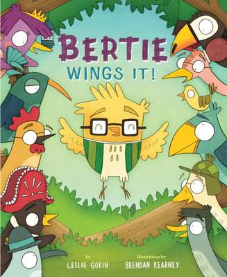 Bertie Wings It! A Brave Bird Learns to Fly by Leslie Gorin