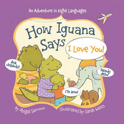 How Iguana Says I Love You! by Abigail Samoun