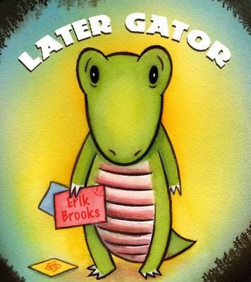 Later, Gator! by Erik Brooks