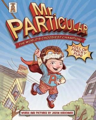 Mr. Particular The World's Choosiest Champion! by Jason Kirschner
