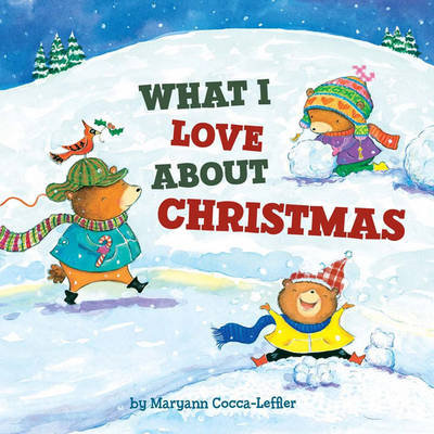 What I Love About Christmas by Maryann Cocca-Leffler
