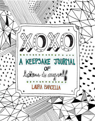 XOXO: A Keepsake Journal of Letters to Myself by Laura Barcella