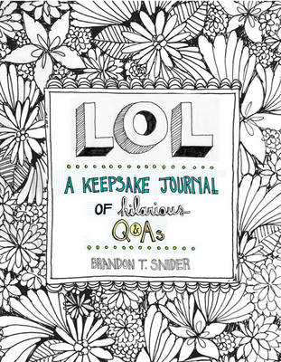 LOL: A Keepsake Journal of Hilarious Q&As by Brandon T. Snider