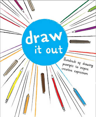 Draw It Out Hundreds of Drawing Prompts to Inspire Creative Expression by Brandon T. Snider