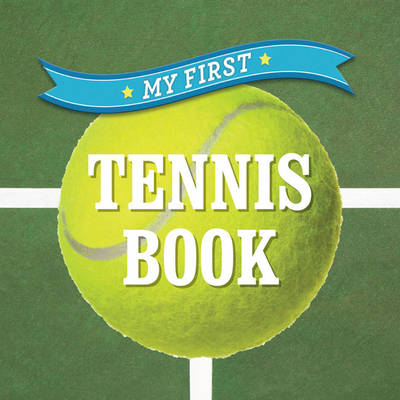 My First Tennis Book by Inc. Sterling Publishing Co.