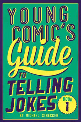 Young Comic's Guide to Telling Jokes: Book 1 Book One by Michael Strecker