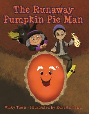 The Runaway Pumpkin Pie Man by Vicky Town