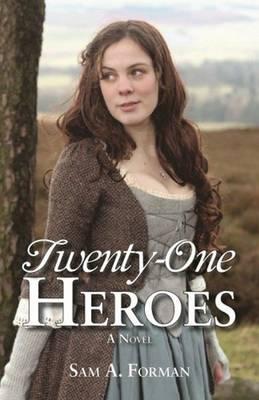Twenty-One Heroes by Sam A. Forman