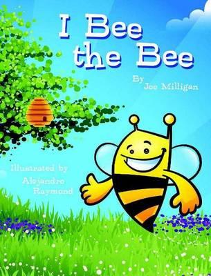I Bee the Bee by Joe Milligan