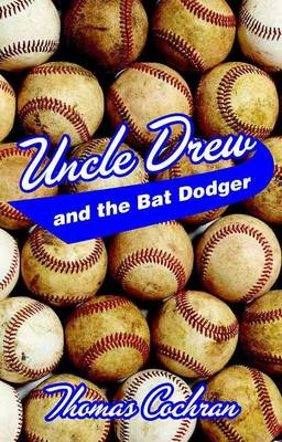 Uncle Drew and the Bat Dodger by Thomas Cochran