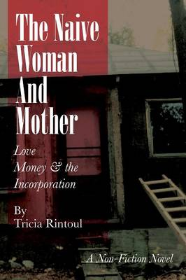 The Naive Woman and Mother Love, Children, Money & the Incorporation by Tricia Rintoul