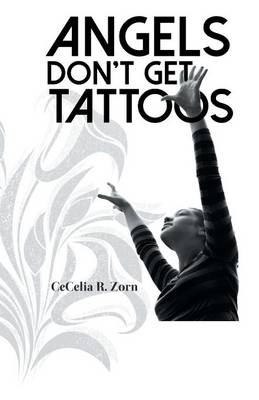 Angels Don't Get Tattoos by Cecelia R Zorn