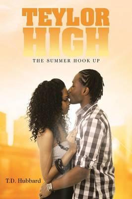 Teylor High The Summer Hook Up by T D Hubbard