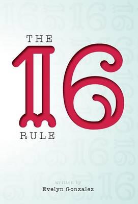 The 16 Rule by Professor Evelyn Gonzalez