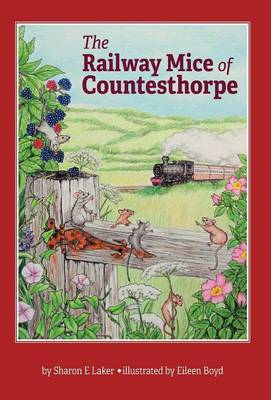 The Railway Mice of Countesthorpe by Sharon E Laker