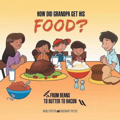 How Did Grandpa Get His Food? by Dr Merle, PhD Pe (Michigan State University) Potter