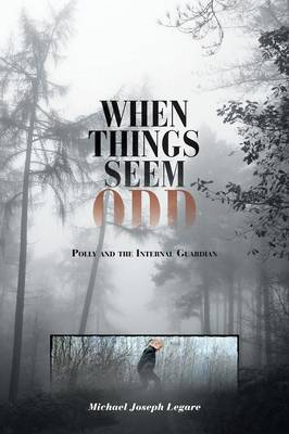When Things Seem Odd Polly and the Internal Guardian by Michael Joseph Legare