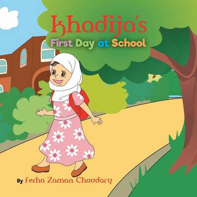 Khadija's First Day at School by Ferha Zaman Chaudary