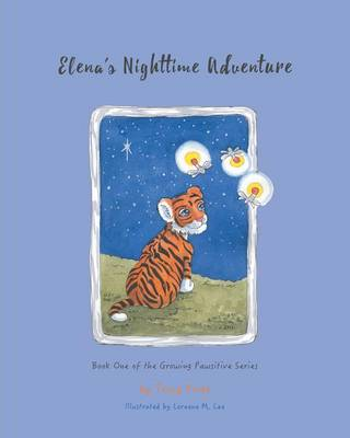 Elena's Nighttime Adventure Book One of the Growing Pawsitive Series by Tracy Pride