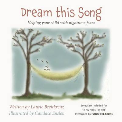 Dream This Song Helping Your Child with Nighttime Fears by Laurie Breitkreuz