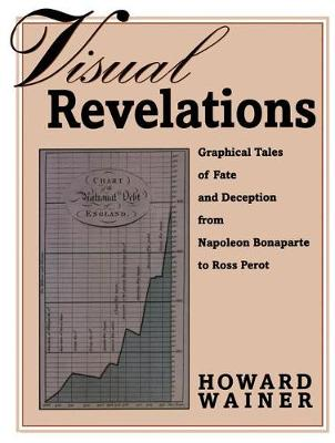 Visual Revelations Graphical Tales of Fate and Deception from Napoleon Bonaparte to Ross Perot by Howard Wainer