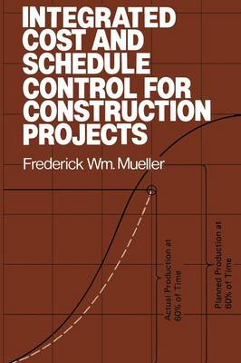 Integrated Cost and Schedule Control for Construction Projects by Frederick W. Mueller
