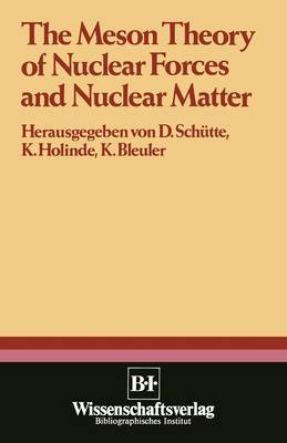 The Meson Theory of Nuclear Forces and Nuclear Matter Scientific Report of the Conference Held at the Physics Center at Bad Honnef, June 12th - 14th 1979 by Herausgegeben Von D. Schuette