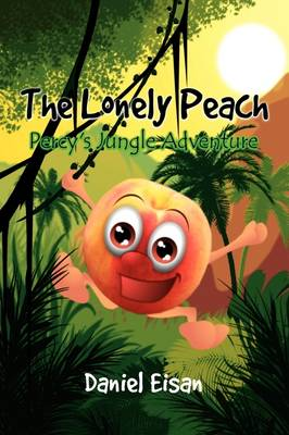 The Lonely Peach Percy's Jungle Adventure by Daniel Eisan