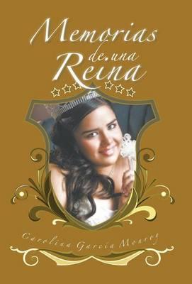 Memorias de Una Reina by Carolina Garcia Monroy