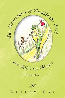 The Adventures of Freddie the Frog and MIXI the Mouse Book One by Lesley Day