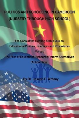 Politics and Schooling in Cameroon Nursey Through High School by Dr Joseph F Wotany